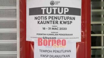 AGI TUTUP KETEGAL PKP: Notis ari KWSP ti madahka opis nya ditutup sementara nyentuk 14 April tu.