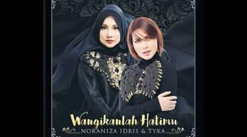 SINGLE TERBARU: Noraniza Idris tampil dengan single 'Wangikanlah Hatimu' bersama Tyka.